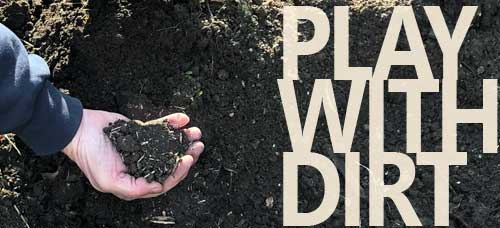 This image has an empty alt attribute; its file name is 4PLAYWITHDIRT.jpg